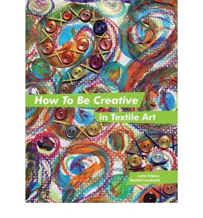 How to be creative in textile art - Julia Triston and Rachel Lombard