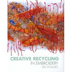 Creative recycling in embroidery - Val Holmes